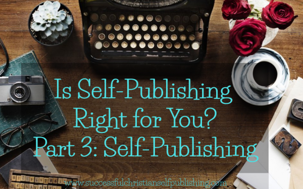 Is Self-Publishing for you? Part 3: Self-Publishing