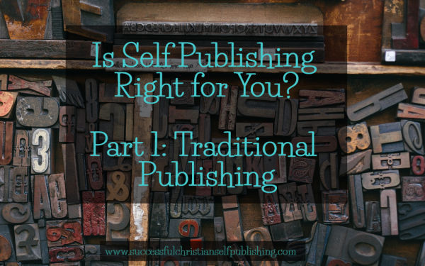 Is Self Publishing Right for You? Part 1: Traditional Publishing
