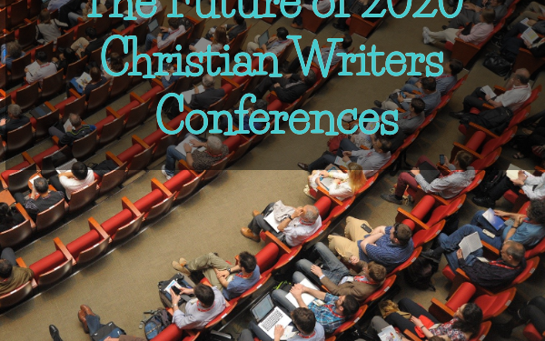 2020 Christian Writers Conferences (Updated)
