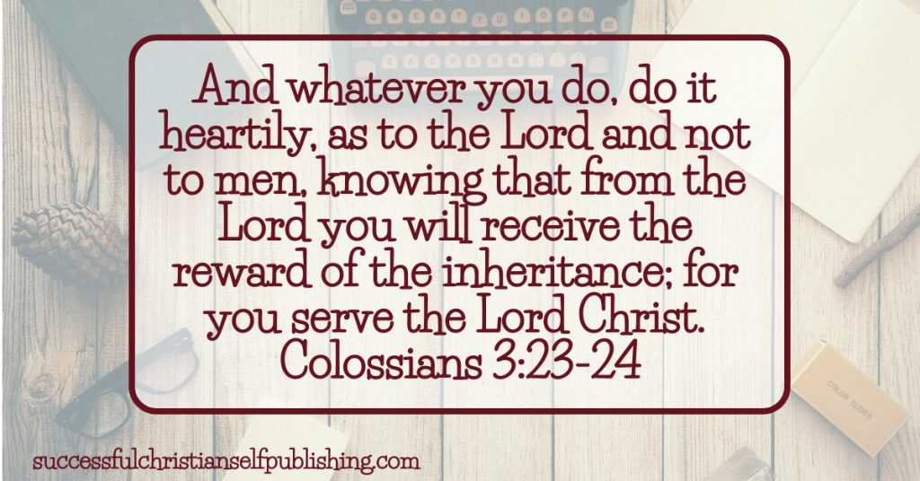 And whatever you do, do it heartily, as to the Lord and not to men, knowing that from the Lord you will receive the reward of the inheritance; for you serve the Lord Christ. Colossians 3:23-24