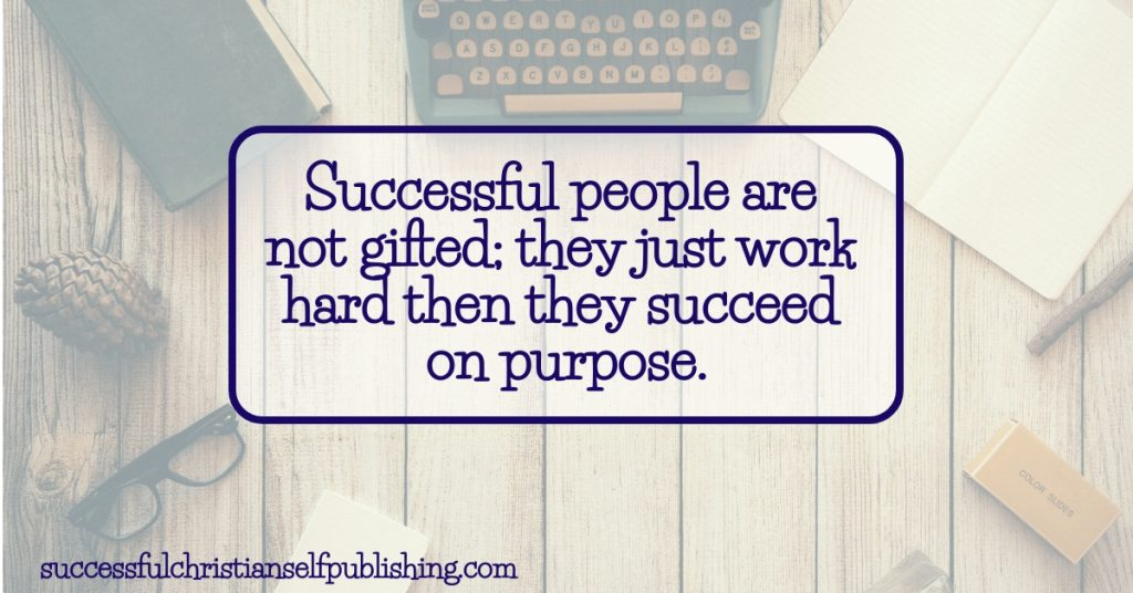 Successful people are not gifted; they just work hard then they succeed on purpose.