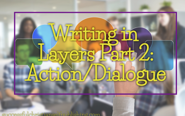 Writing in Layers Part 2: Action/Dialogue